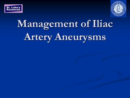 Management of Iliac Artery Aneurysms. Etiology Idiopathic – Remote collagen vascular disease Idiopathic – Remote collagen vascular disease Atherosclerosis,