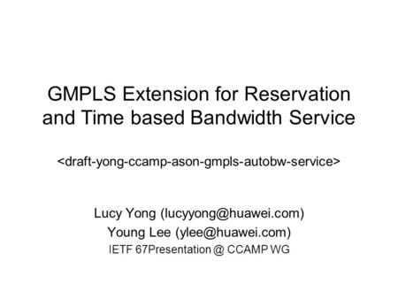 Lucy Yong Young Lee IETF CCAMP WG GMPLS Extension for Reservation and Time based Bandwidth Service.