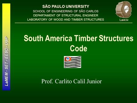 LaMEM - SET - EESC - USP SÃO PAULO UNIVERSITY SCHOOL OF ENGINEERING OF SÃO CARLOS DEPARTAMENT OF STRUCTURAL ENGINEER LABORATORY OF WOOD AND TIMBER STRUCTURES.
