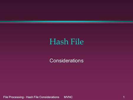 File Processing - Hash File Considerations MVNC1 Hash File Considerations.