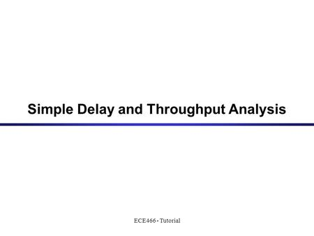 ECE466 - Tutorial Simple Delay and Throughput Analysis.