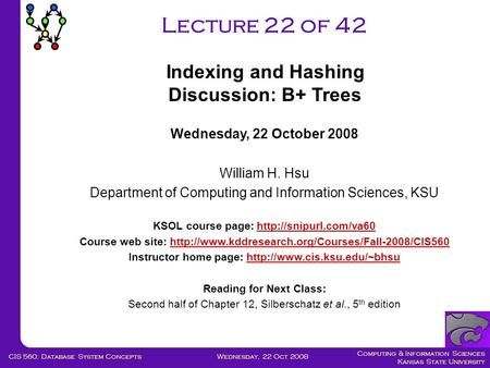 Computing & Information Sciences Kansas State University Wednesday, 22 Oct 2008CIS 560: Database System Concepts Lecture 22 of 42 Wednesday, 22 October.