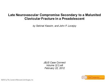 Late Neurovascular Compromise Secondary to a Malunited Clavicular Fracture in a Preadolescent by Sekinat Kassim, and John F. Lovejoy JBJS Case Connect.