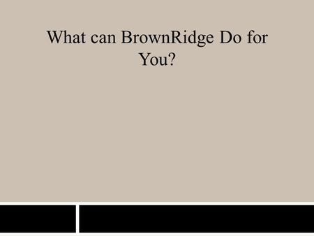 What can BrownRidge Do for You?. Services and Offerings ✦ Equity Stock offering thru Private Placement. ✦ Debt Offering thru Private Placement. ✦ Creating.
