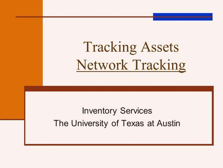 Tracking Assets Network Tracking Inventory Services The University of Texas at Austin.