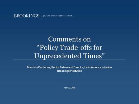 "Comments on ""Policy Trade-offs for Unprecedented Times"" Mauricio Cardenas, Senior Fellow and Director, Latin America Initiative Brookings Institution April."