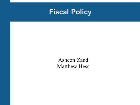 "Fiscal Policy Ashcon Zand Matthew Hess. Lets Get ""Fiscal"" Pay-go Policy requiring new taxes and entitlements to be budget neutral."