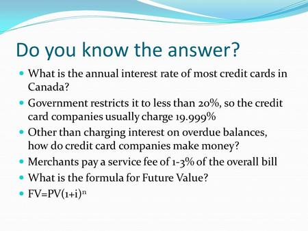Do you know the answer? What is the annual interest rate of most credit cards in Canada? Government restricts it to less than 20%, so the credit card companies.