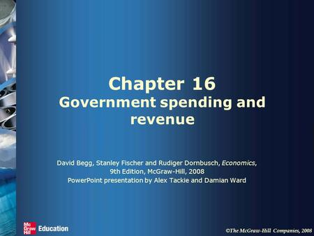 © The McGraw-Hill Companies, 2008 Chapter 16 Government spending and revenue David Begg, Stanley Fischer and Rudiger Dornbusch, Economics, 9th Edition,