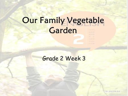 Our Family Vegetable Garden Grade 2 Week 3 Speaking Open your books At Page 26 Activity A.