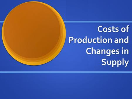 Costs of Production and Changes in Supply. Labor and Output Marginal product of labor- change in output from hiring one more worker. Marginal product.