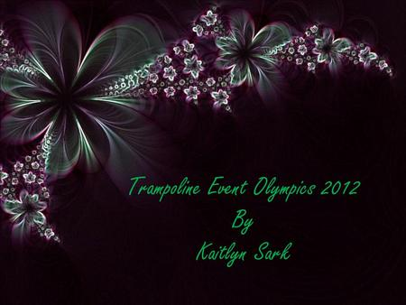 Trampoline Event Olympics 2012 By Kaitlyn Sark. The 2012 Summer Olympics began July 27, 2012 London England.