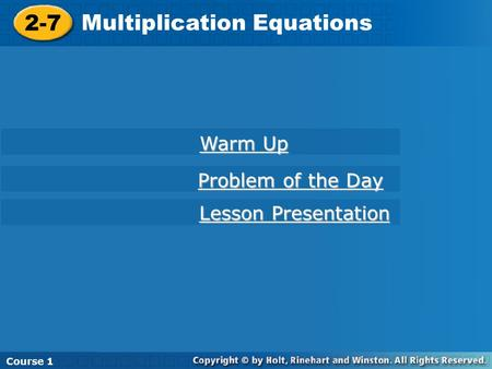 Course 1 2-7 Multiplication Equations Course 1 2-7 Multiplication Equations Course 1 Warm Up Warm Up Lesson Presentation Lesson Presentation Problem of.