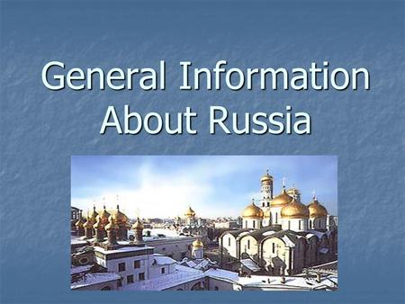 General Information About Russia. Official Name: RUSSIAN FEDERATION Official Name: RUSSIAN FEDERATION 17,075,200 square miles (1.8 times the size of U.S.A.)