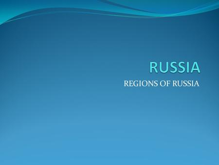 REGIONS OF RUSSIA. GENERAL INFORMATION Land area-Russia is the largest in the world. Russia is twice as large as any of the next 4 largest countries,