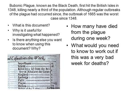 Bubonic Plague, known as the Black Death, first hit the British Isles in 1348, killing nearly a third of the population. Although regular outbreaks of.
