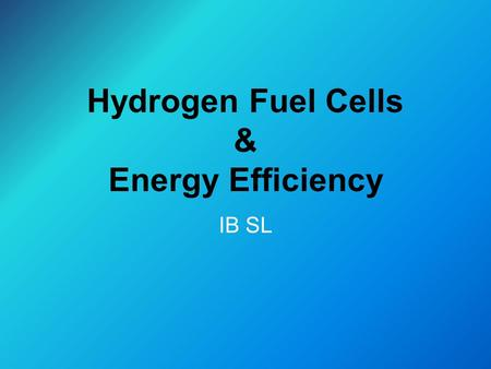 Hydrogen Fuel Cells & Energy Efficiency IB SL. Hydrogen Fuel Cell? Definition: Electrochemical cell that converts a source fuel into an electrical current.