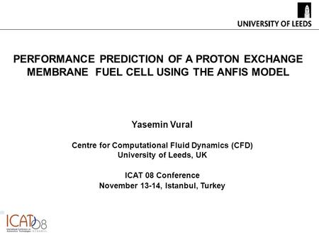 Yasemin Vural Centre for Computational Fluid Dynamics (CFD) University of Leeds, UK ICAT 08 Conference November 13-14, Istanbul, Turkey PERFORMANCE PREDICTION.