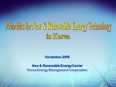 New & Renewable Energy Center November, 2005. contents Basic Plan for NRE Ⅰ Solar PV Ⅱ Wind Power Ⅲ Hydrogen & Fuel Cells Ⅳ International Cooperation.