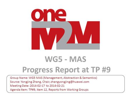 WG5 - MAS Progress Report at TP #9 Group Name: WG5 MAS (Management, Abstraction & Semantics) Source: Yongjing Zhang, Chair, Meeting.