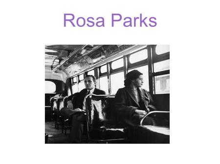 Rosa Parks. Background Rosa parks was born in Tuskegee, Alabama, U.S. On February 4,1913. James McCauley and Leona Edwards are her parents. She was African-American,