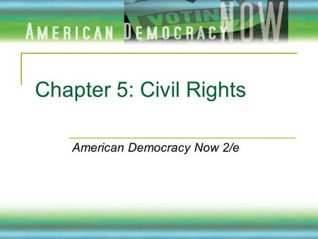 Chapter 5: Civil Rights American Democracy Now 2/e.
