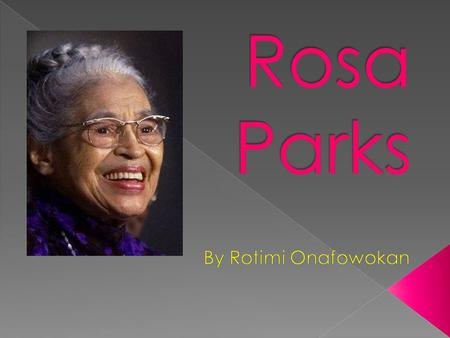 We all know Rosa Parks as one of the women who fought for freedom and her incredible bus story but I am here to talk about why she is significant today.