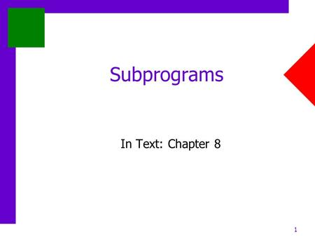 1 Subprograms In Text: Chapter 8. 2 Chapter 8: Subprograms Outline Definitions Referencing environments Parameter passing modes and mechanisms Independent.