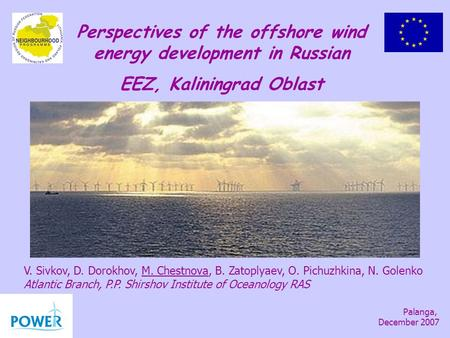Perspectives of the offshore wind energy development in Russian EEZ, Kaliningrad Oblast V. Sivkov, D. Dorokhov, M. Chestnova, B. Zatoplyaev, O. Pichuzhkina,