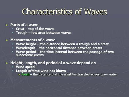 Characteristics of Waves ► ► Parts of a wave   Crest – top of the wave   Trough – low area between waves ► ► Measurements of a wave   Wave height.