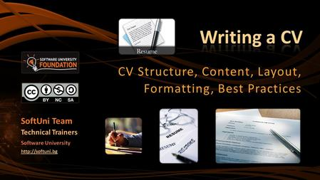 CV Structure, Content, Layout, Formatting, Best Practices SoftUni Team Technical Trainers Software University