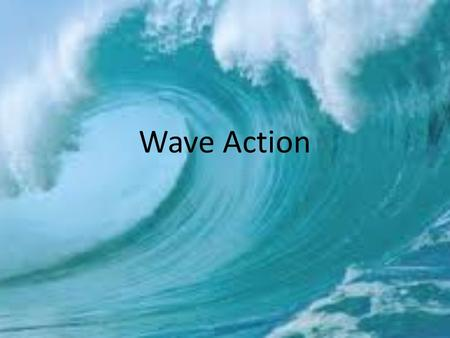 Wave Action. I. What is a Wave? 1.The movement of energy through a body of water. 2.Begins with the WIND. 3.Most waves form when wind blows across the.