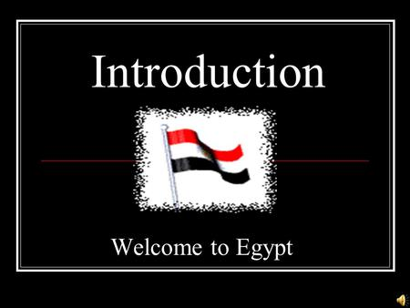 Introduction Welcome to Egypt Location: Northern Africa, bordering the Mediterranean Sea, between Libya and the Gaze Strip, and the Red Sea north of.