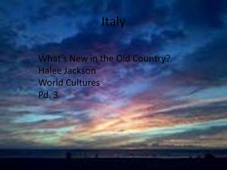 Italy What's New in the Old Country? Halee Jackson World Cultures Pd. 3.