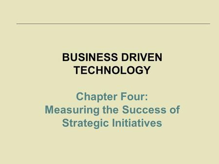 McGraw-Hill/Irwin © 2006 The McGraw-Hill Companies, Inc. All rights reserved. 4-1 BUSINESS DRIVEN TECHNOLOGY Chapter Four: Measuring the Success of Strategic.