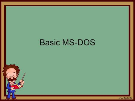 Basic MS-DOS. Tim Paterson - Original author of MS-DOS - graduated from U of Washington in 1978 - worked as an engineer in Seattle Computer Products -