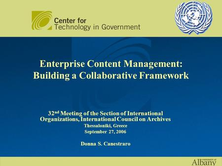 Enterprise Content Management: Building a Collaborative Framework 32 nd Meeting of the Section of International Organizations, International Council on.
