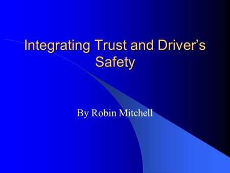 Integrating Trust and Driver's Safety By Robin Mitchell.