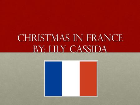 Christmas in France By: Lily Cassida. Map of France France's bordering countries are Switzerland, Italy, Belgium, Spain, and Germany.