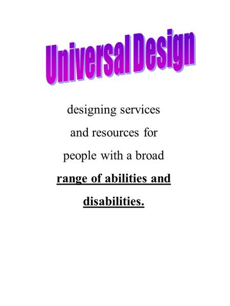 Designing services and resources for people with a broad range of abilities and disabilities.