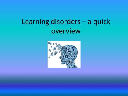 Learning disorders – a quick overview. Learning disorder – significant difficulty in academic learning that results in a clinical diagnosis There is no.
