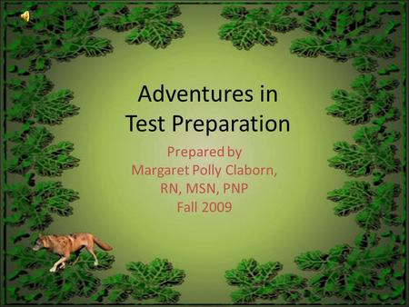 Adventures in Test Preparation Prepared by Margaret Polly Claborn, RN, MSN, PNP Fall 2009.
