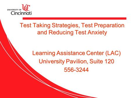 Test Taking Strategies, Test Preparation and Reducing Test Anxiety Learning Assistance Center (LAC) University Pavilion, Suite 120 556-3244.