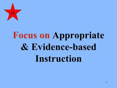 1 Focus on Appropriate & Evidence-based Instruction #3.