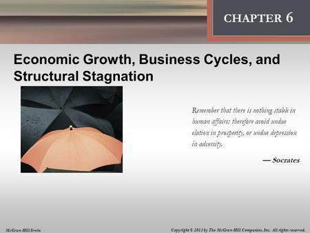 Introduction: Thinking Like an Economist CHAPTER 6 Economic Growth, Business Cycles, and Structural Stagnation Remember that there is nothing stable in.