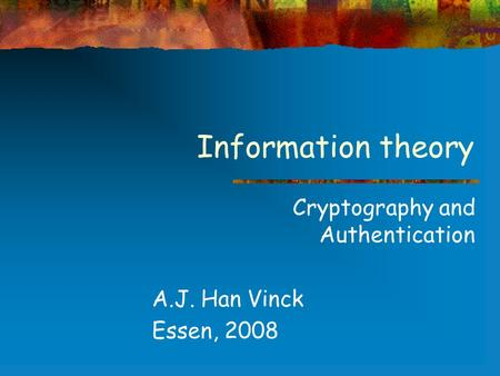 Cryptography and Authentication A.J. Han Vinck Essen, 2008