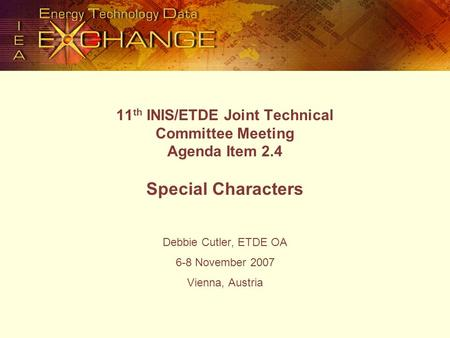 11 th INIS/ETDE Joint Technical Committee Meeting Agenda Item 2.4 Special Characters Debbie Cutler, ETDE OA 6-8 November 2007 Vienna, Austria.