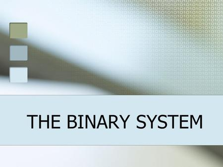 THE BINARY SYSTEM.