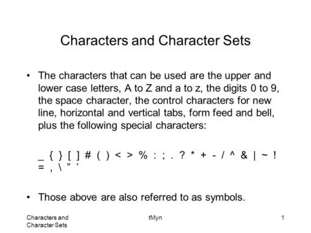 Characters and Character Sets tMyn1 Characters and Character Sets The characters that can be used are the upper and lower case letters, A to Z and a to.