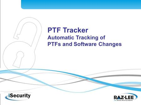 1 PTF Tracker Automatic Tracking of PTFs and Software Changes.